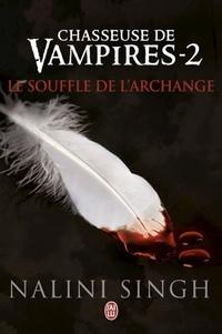 Nalini Singh - Chasseuse de vampires Tome 2 : Le souffle de l'archange.
