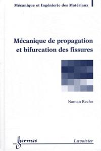 Naman Recho - Mécanique de propagation et bifurcation des fissures.