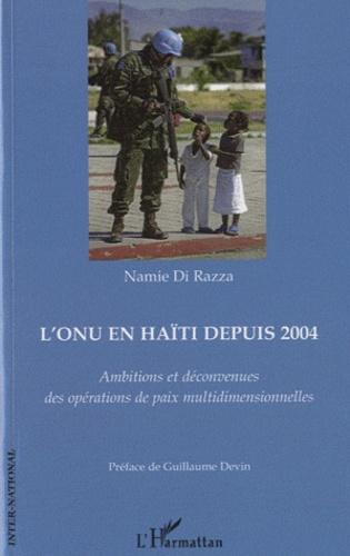 Namie Di Razza - L'ONU en Haïti depuis 2004 - Ambitions et déconvenues des opérations de paix multidimensionnelles.