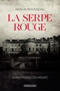 Nan Aurousseau et Jean-François Miniac - La serpe rouge.
