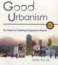 Nan Ellin - Good Urbanism - Six Steps to Creating Prosperous Places.