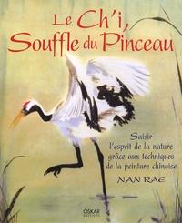 Nan Rae - Le Ch'i, Souffle du Pinceau - Saisir l'esprit de la nature grâce aux techniques de la peinture chinoise.