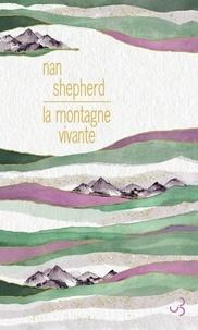 Nan Shepherd - La montagne vivante.