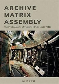Nana Last - Archive, matrix, assembly the photographs of Thomas Struth 1978-2018.