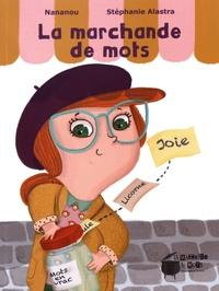 Nananou et Stéphanie Alastra - La marchande de mots.