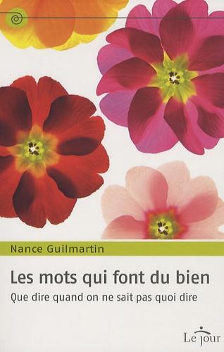 Nance Guilmartin - Les mots qui font du bien - Que dire quand on ne sait pas quoi dire.