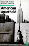 Nancy-A Denton et Douglas-S Massey - American apartheid.