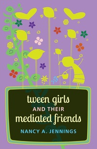 Nancy a. Jennings - Tween Girls and their Mediated Friends.