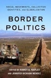 Nancy A. Naples et Jennifer Bickham Mendez - Border Politics - Social Movements, Collective Identities, and Globalization.