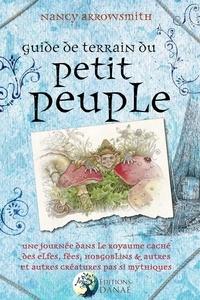 Nancy Arrowsmith - Guide de terrain du petit peuple - Une journée dans le royaume caché des Elfes, Fées, Hobgoblins et autres créatures pas si mythique.