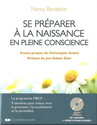 Nancy Bardacke - Se préparer à la naissance en pleine conscience - Le programme MBCP : 9 semaines pour mieux vivre la grossesse, l'accouchement et la parentalité. 1 CD audio