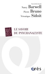 Nancy Barwell et Pierre Bruno - Le savoir du psychanalyste.