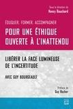 Nancy Bouchard - Pour une éthique ouverte à l'inattendu. Libérer la face lumineuse de l'incertitude. Avec Guy Bourgeault.