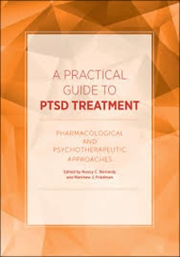 Nancy C. Bernardy et Matthew-J Friedman - A Practical Guide to PTSD Treatment - Pharmacological and Psychotherapeutic Approaches.