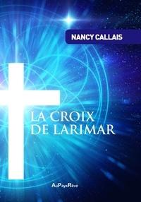 Nancy Callais - La croix de Larimar.