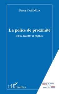 Nancy Cazorla - La police de proximité entre réalités et mythes.