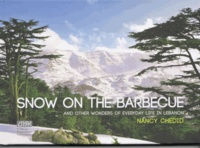 Nancy Chedid - Snow on the Barbecue - And other wonders of everyday life in Lebanon.