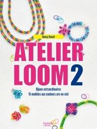 Nancy Dauch - Atelier Loom 2 - Bijoux extraordinaires, 15 modèkes aux couleurs arc-en-ciel.