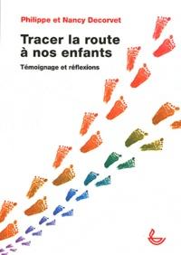 Nancy Decorvet et Philippe Decorvet - Tracer la route à nos enfants.