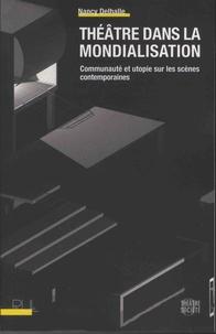 Nancy Delhalle - Théâtre dans la mondialisation - Communauté et utopie sur les scènes contemporaines.