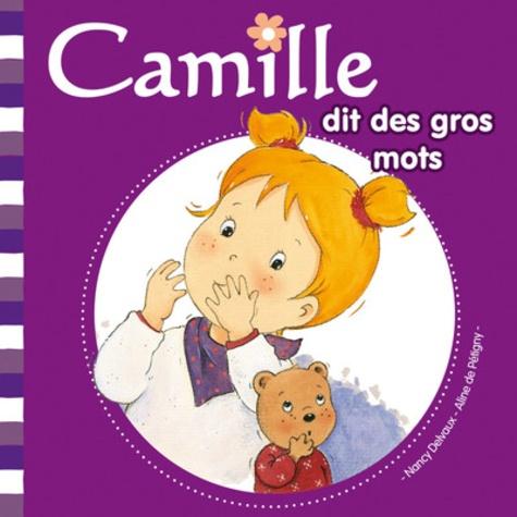 Nancy Delvaux et Aline de Pétigny - Camille dit des gros mots.