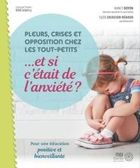 Nancy Doyon et Suzie Chiasson-Renaud - Pleurs, crises et opposition chez les tout- petits... et si c'était l'anxiété ? - Pour une éducation positive et bienveillante.