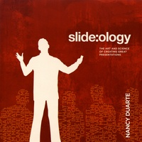 Nancy Duarte - Slide:ology - The Art and Science of Creating Great Presentations.