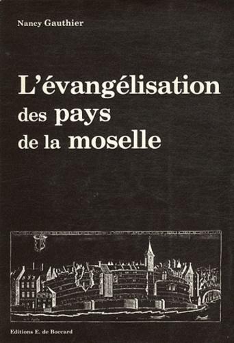 Nancy Gauthier - L'évangélisation des pays de la Moselle - La province romaine de Première Belgique entre Antiquité et Moyen Age (IIIe-VIIIe siècles).
