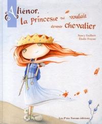 Nancy Guilbert et Elodie Fraysse - Aliénor, la princesse qui voulait devenir chevalier.
