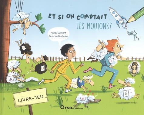 Nancy Guilbert et Séverine Duchesne - Et si on comptait les moutons.