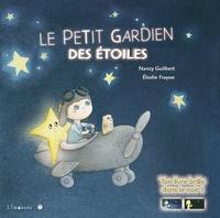 Nancy Guilbert et Elodie Fraysse - Le petit gardien des étoiles.