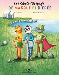 Nancy Guilbert et Séverine Duchesne - Les Chats Masqués  : De masque et d'épée.