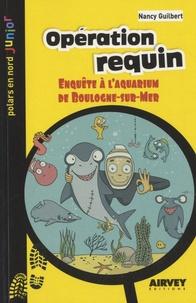 Nancy Guilbert - Opération requin - Enquête à l'aquarium de Boulogne-sur-Mer.
