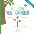 Nancy Guilbert et Coralie Saudo - Petit-Arbre veut grandir.