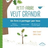 Nancy Guilbert et Coralie Saudo - Petit-Arbre veut grandir - Edition en gros caractères.