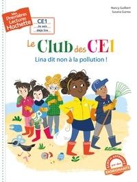 Nancy Guilbert - Premières lectures CE1 Le club des CE1 - Lina dit non à la pollution.