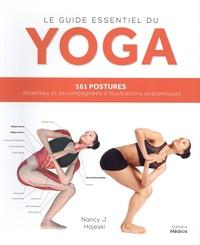 Nancy Hajeski - Le guide essentiel du yoga - 161 postures détaillées et accompagnées d'illustrations anatomiques.