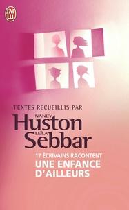 Nancy Huston et Leïla Sebbar - 17 écrivains raconte Une enfance d'ailleurs.