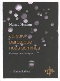 Nancy Huston - Je suis parce que nous sommes - Chroniques anachroniques.