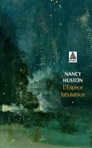 Nancy Huston - L'espèce fabulatrice.