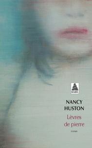 Nancy Huston - Lèvres de pierre - Nouvelles classes de littérature.
