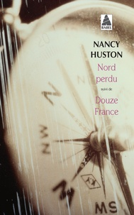 Nancy Huston - Nord perdu  suivi de Douze France.