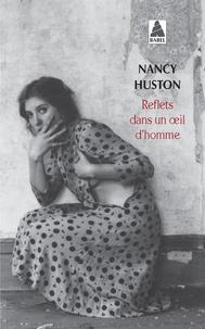 Nancy Huston - Reflets dans un oeil d'homme.
