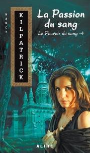Nancy Kilpatrick - Le Pouvoir du sang Tome 4 : La Passion du sang.