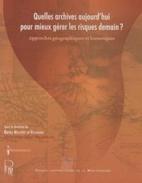 Nancy Meschinet de Richemond - Quelles archives aujourd'hui pour mieux gérer les risques demain ? - Approches géographiques et historiques.