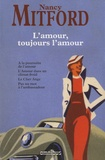 Nancy Mitford - L'amour, toujours l'amour - A la poursuite de l'amour - L'Amour dans un climat froid - Le Cher Ange - Pas un un mot à l'ambassadeur.