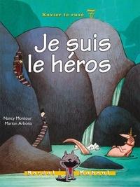 Nancy Montour et Marion Arbona - Xavier le rusé  : Je suis le héros - Xavier le rusé n. 7.
