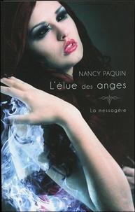 Nancy Paquin - La Messagère Tome 4 : L'élue des anges.