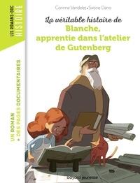 Nancy Peña et Corinne Vandelet - La véritable histoire de Blanche, apprentie dans l'atelier de Gutenberg.
