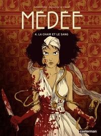 Nancy Peña et Blandine Le Callet - Médée Tome 4 : La Chair et le Sang.